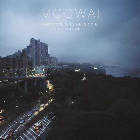 Album cover for Mogwai's Hardcore Will Never Die, But You Will